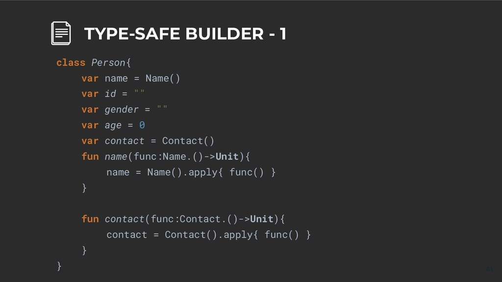 41 TYPE-SAFE BUILDER - 1 class Person{ var name...