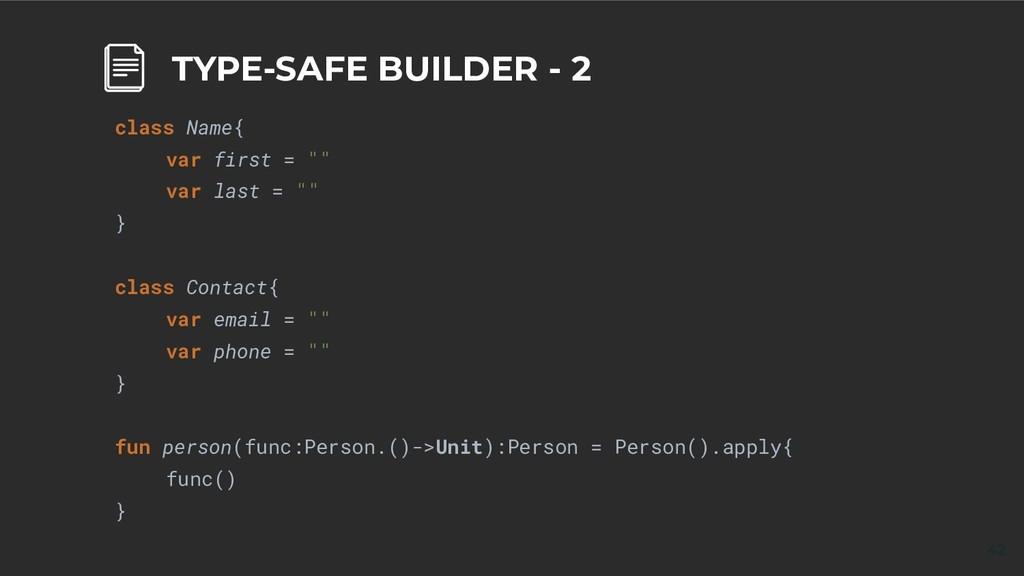 42 TYPE-SAFE BUILDER - 2 class Name{ var first ...
