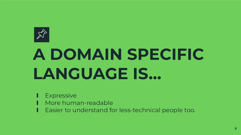 A DOMAIN SPECIFIC LANGUAGE IS… ∎ Expressive ∎ M...