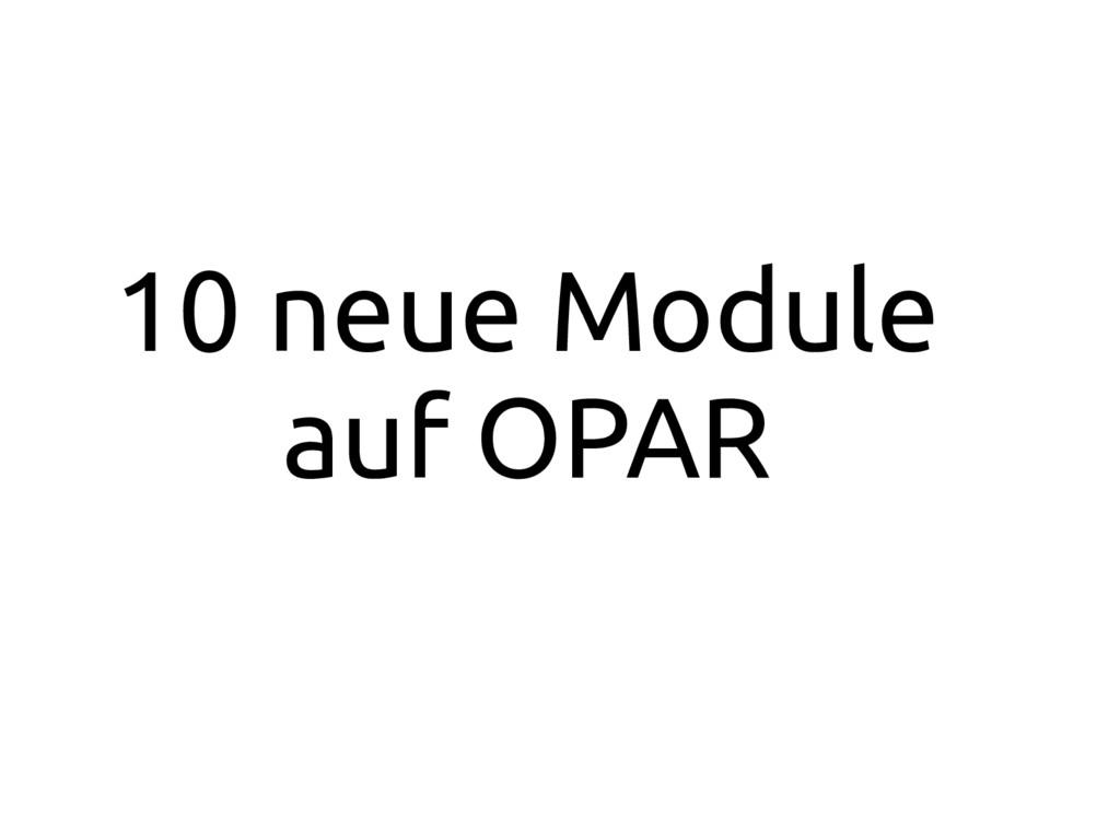10 neue Module auf OPAR