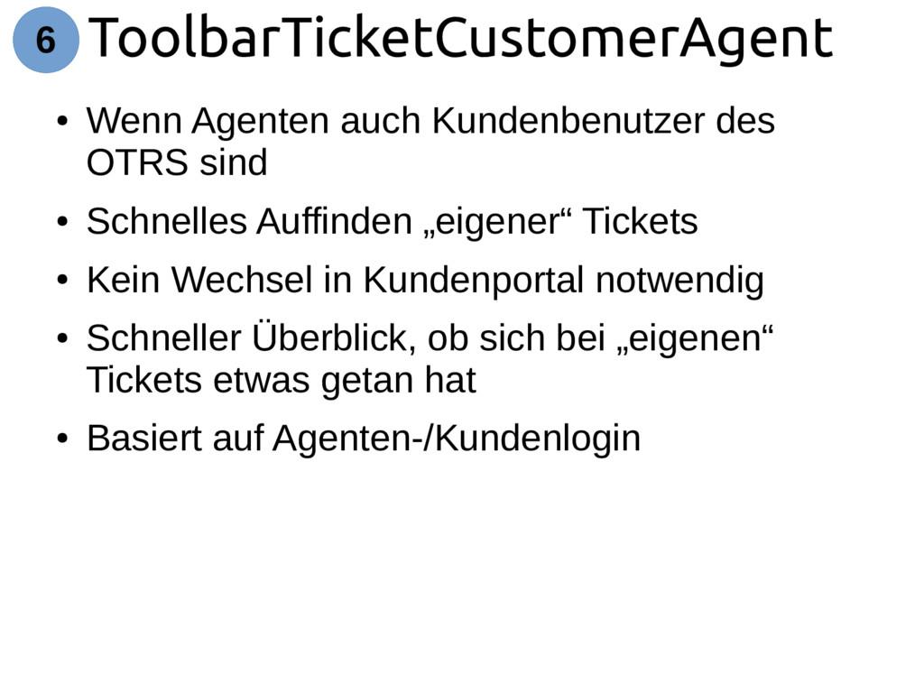 ToolbarTicketCustomerAgent 6 ● Wenn Agenten auc...