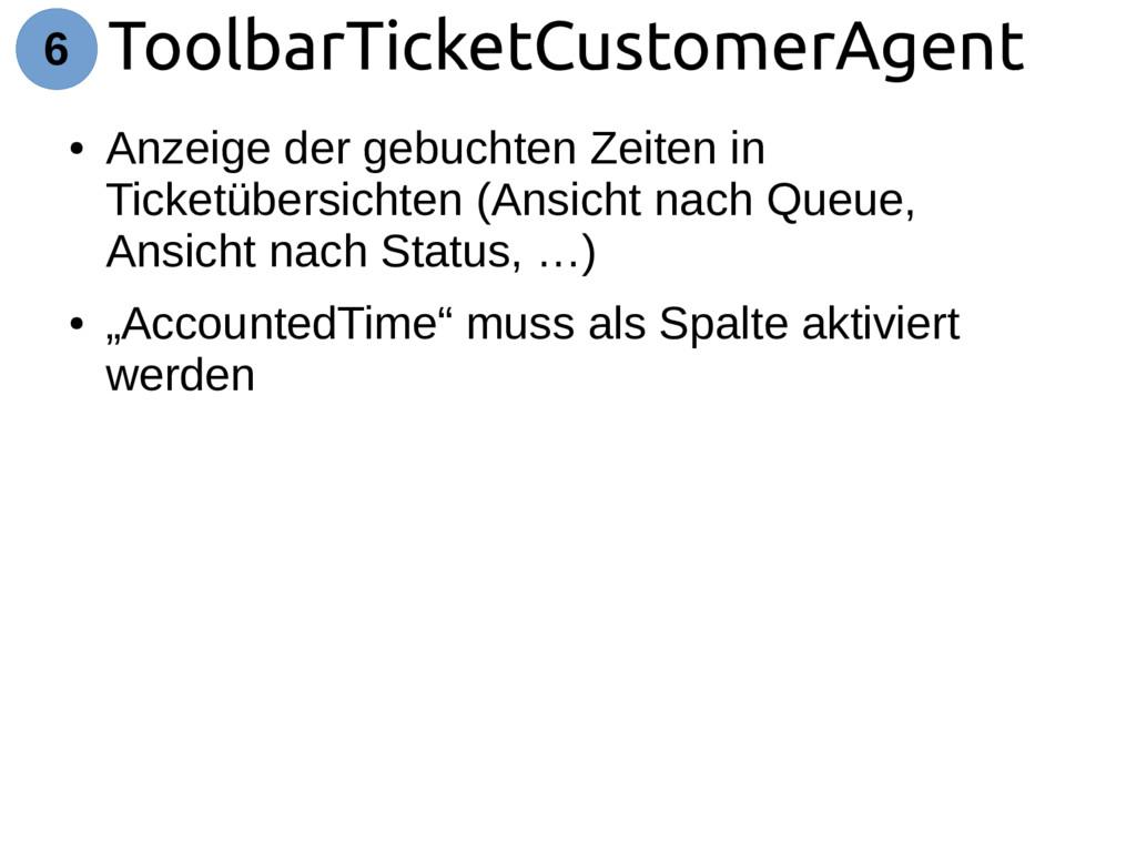 ToolbarTicketCustomerAgent 6 ● Anzeige der gebu...
