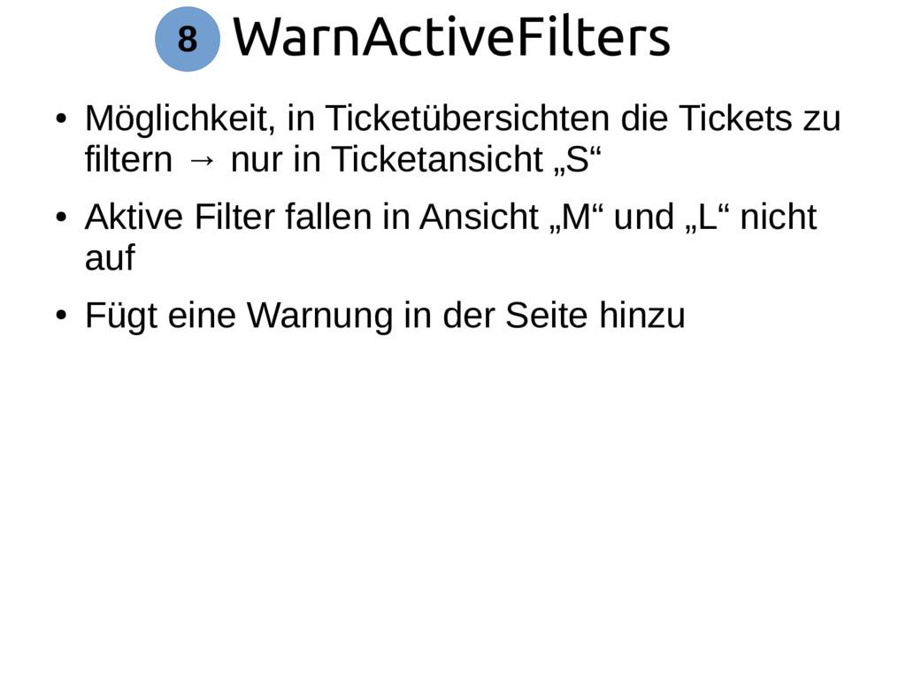WarnActiveFilters 8 ● Möglichkeit, in Ticketübe...