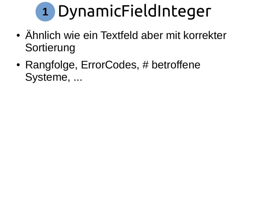 DynamicFieldInteger 1 ● Ähnlich wie ein Textfel...
