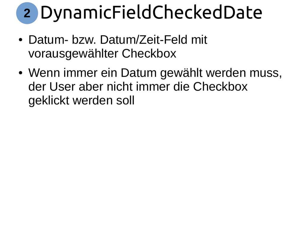 DynamicFieldCheckedDate 2 ● Datum- bzw. Datum/Z...