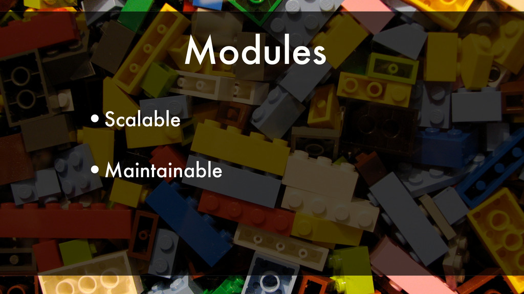 Modules •Scalable •Maintainable