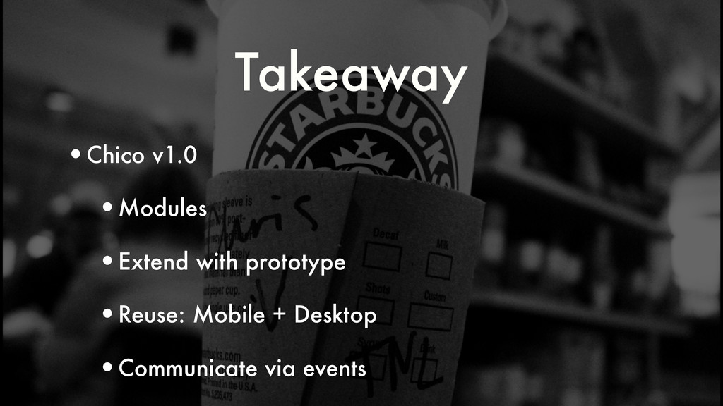 Takeaway •Chico v1.0 •Modules •Extend with prot...