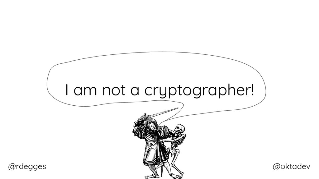 @rdegges @oktadev I am not a cryptographer!