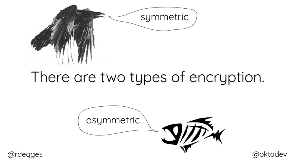 @rdegges @oktadev There are two types of encryp...