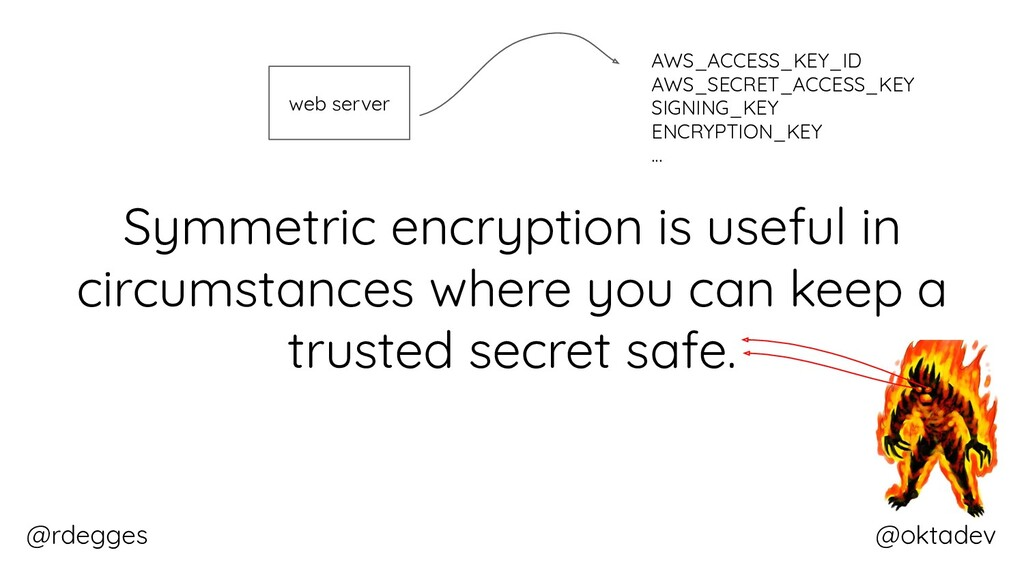 @rdegges @oktadev Symmetric encryption is usefu...