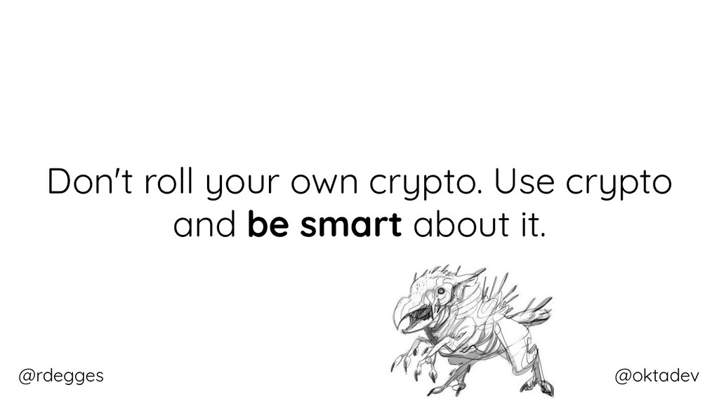 @rdegges @oktadev Don't roll your own crypto. U...