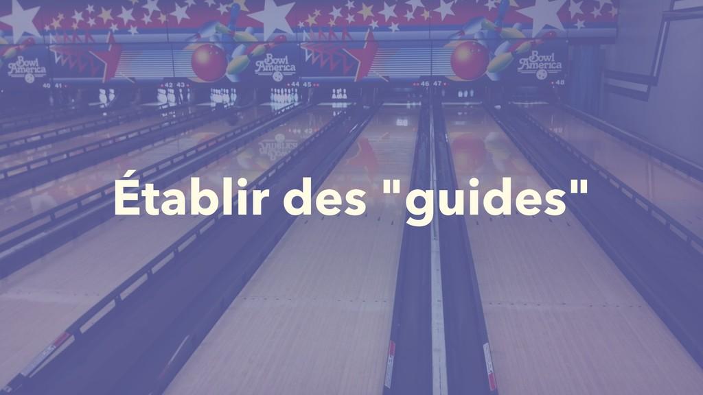 """Établir des """"guides"""""""