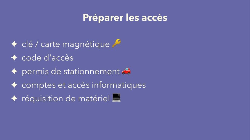 Préparer les accès ✦ clé / carte magnétique ! ✦...