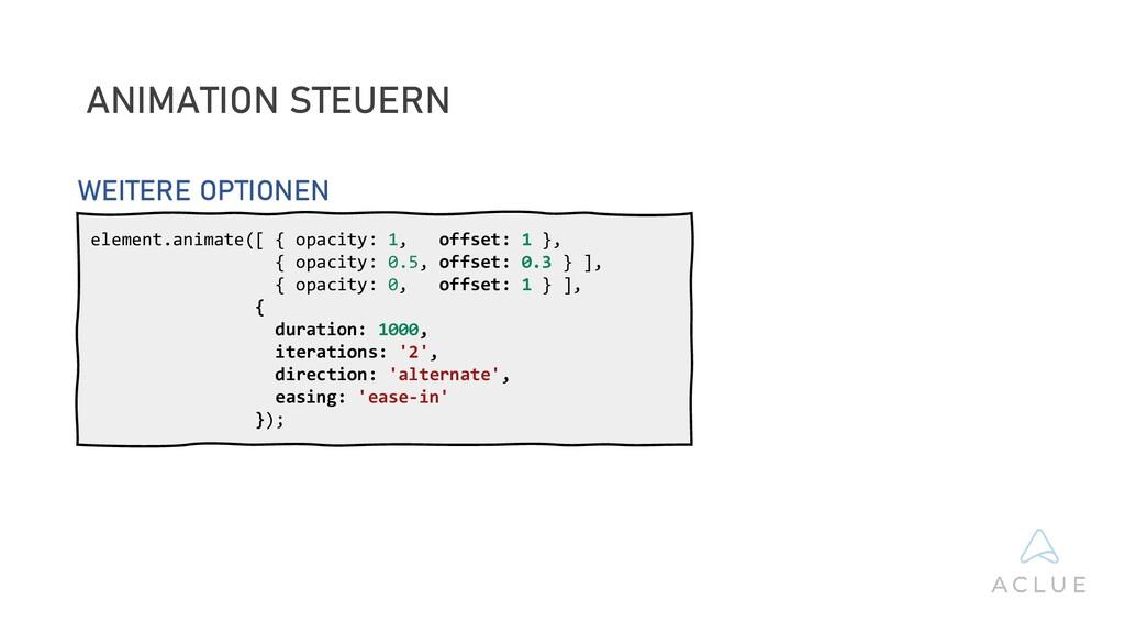 ANIMATION STEUERN element.animate([ { opacity: ...