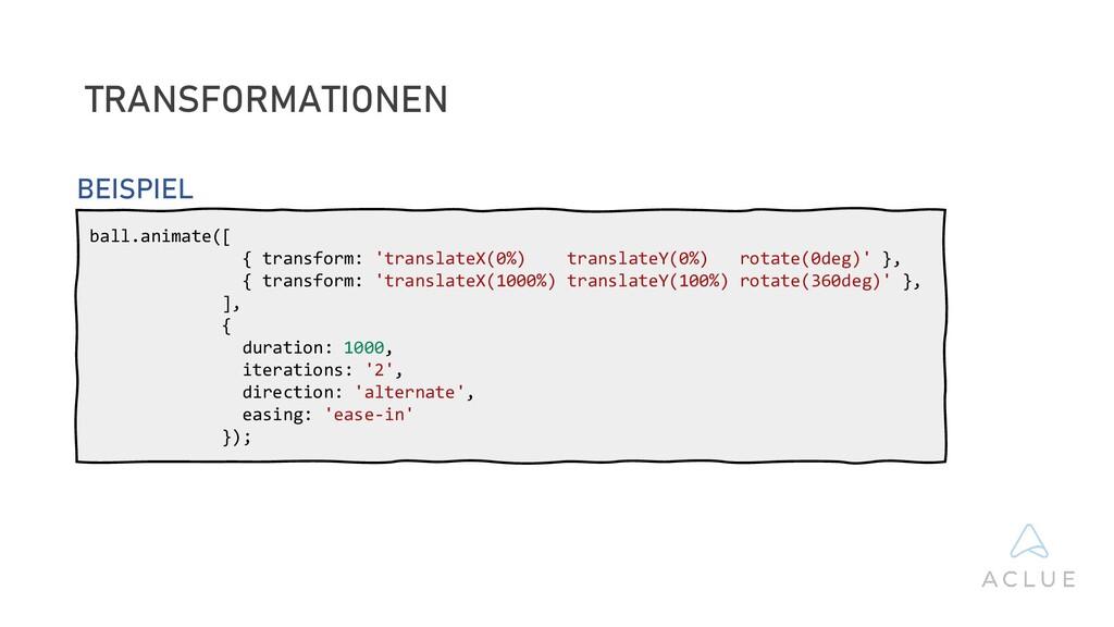 TRANSFORMATIONEN ball.animate([ { transform: 't...