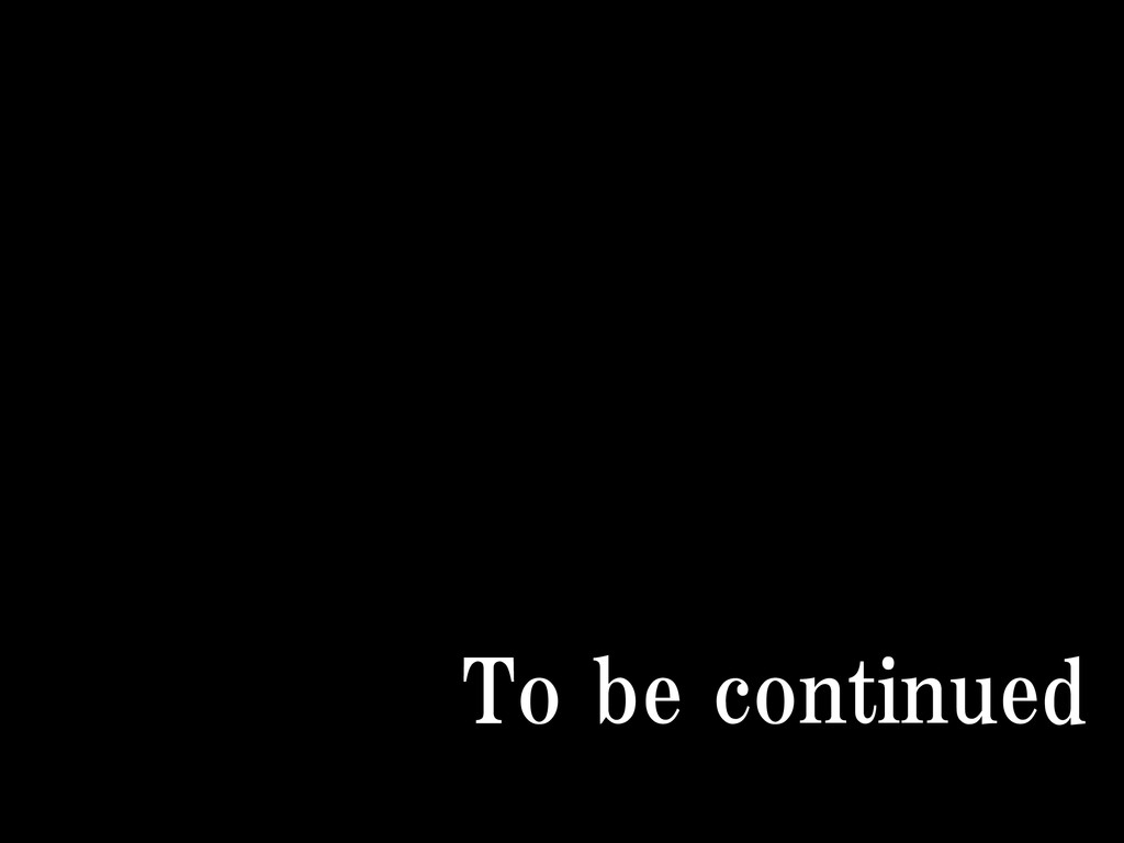 To be continued 153
