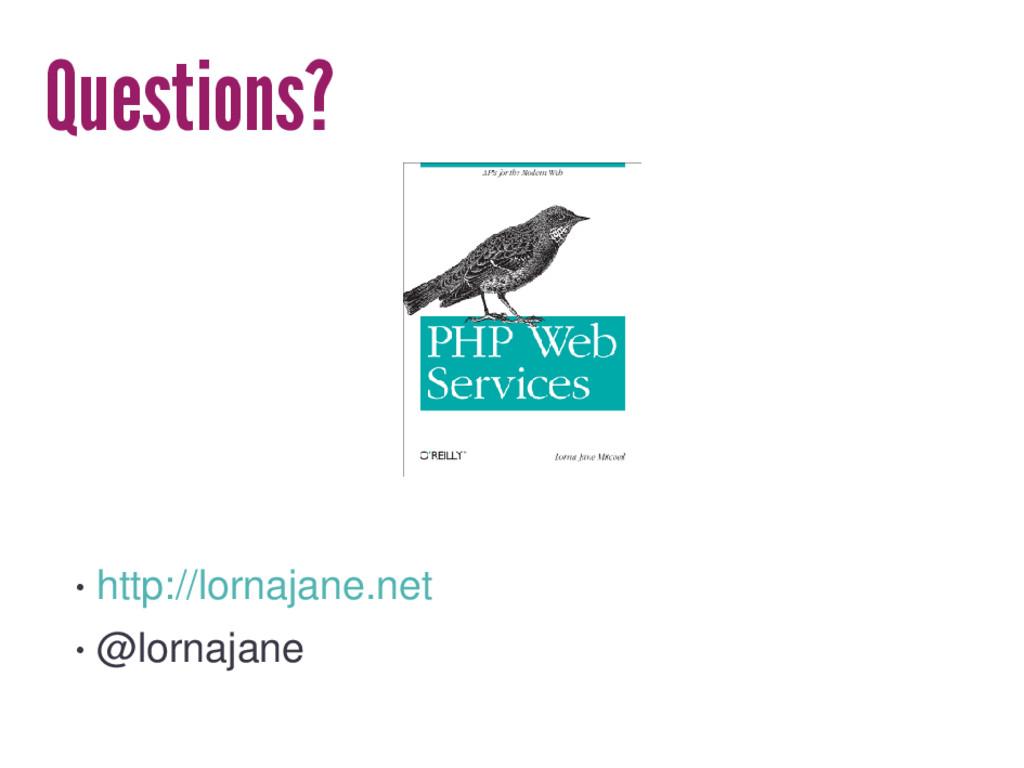 Questions? • http://lornajane.net • @lornajane