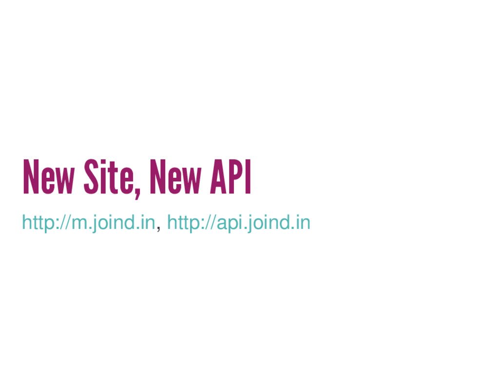 New Site, New API http://m.joind.in, http://api...
