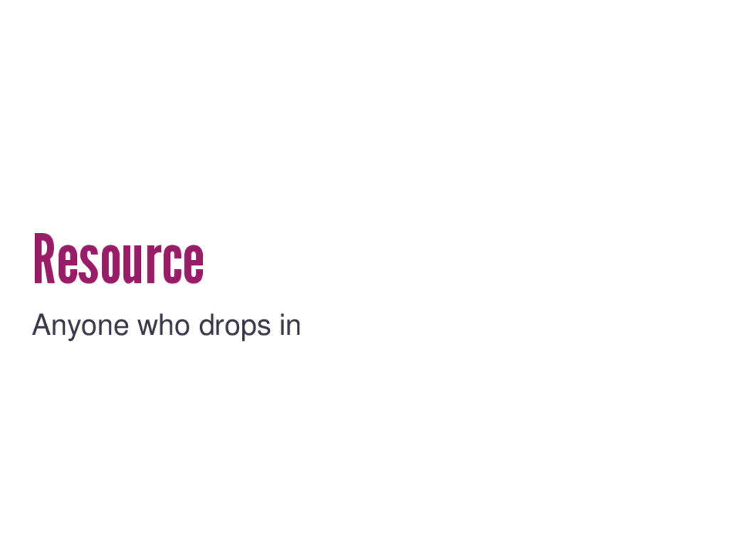Resource Anyone who drops in