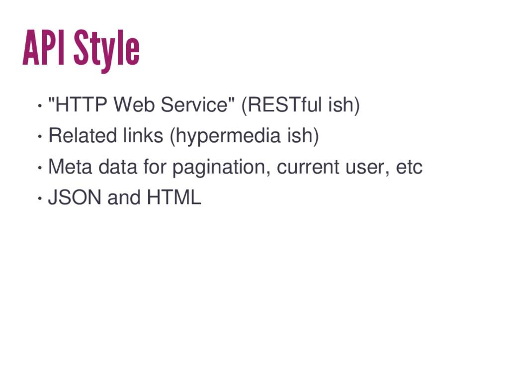 "API Style • ""HTTP Web Service"" (RESTful ish) • ..."
