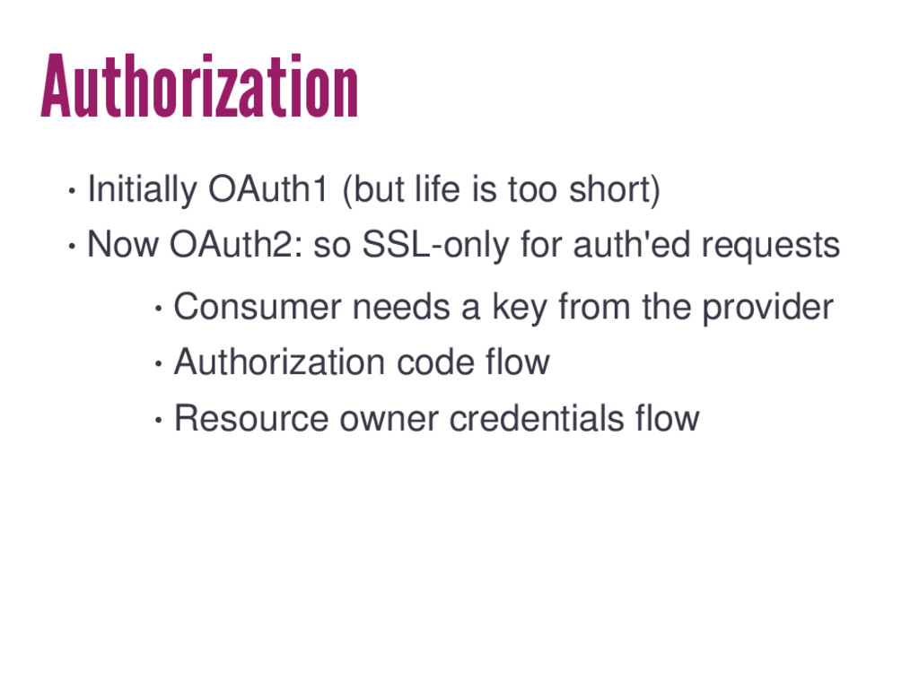 Authorization • Initially OAuth1 (but life is t...
