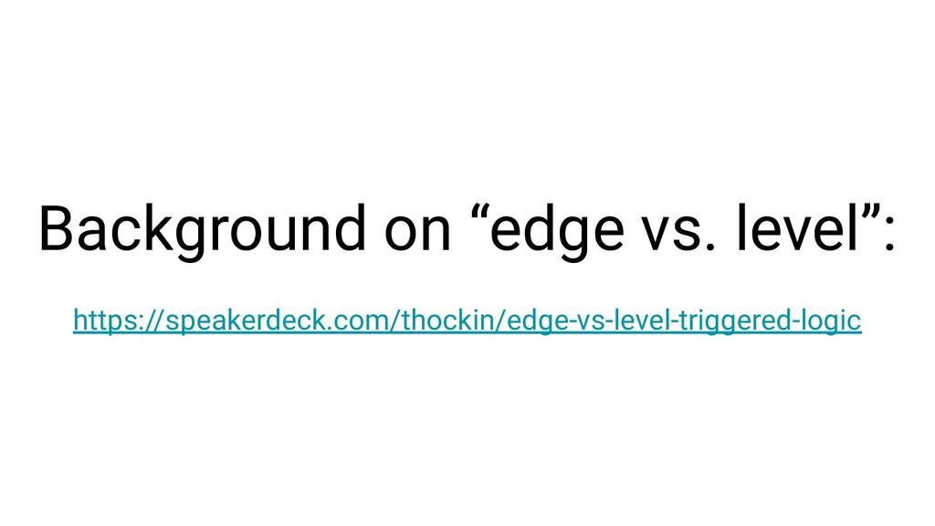"""Background on """"edge vs. level"""": https://speaker..."""