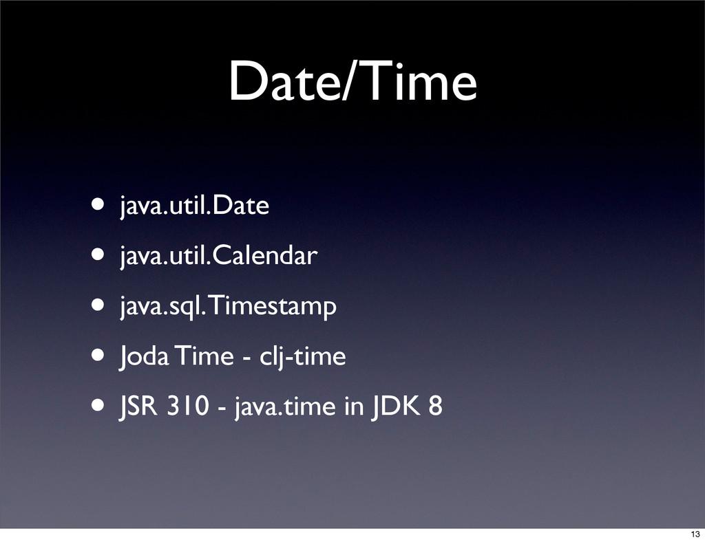Date/Time • java.util.Date • java.util.Calendar...