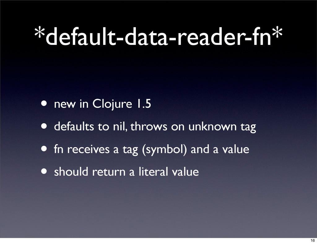 *default-data-reader-fn* • new in Clojure 1.5 •...