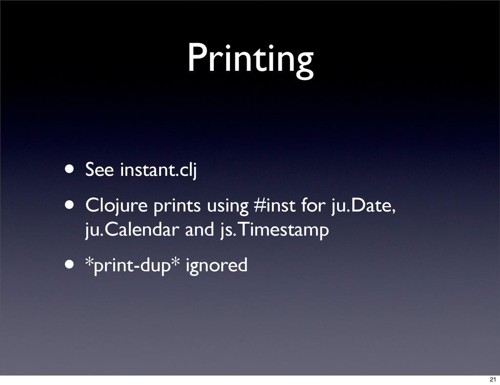 Printing • See instant.clj • Clojure prints usi...