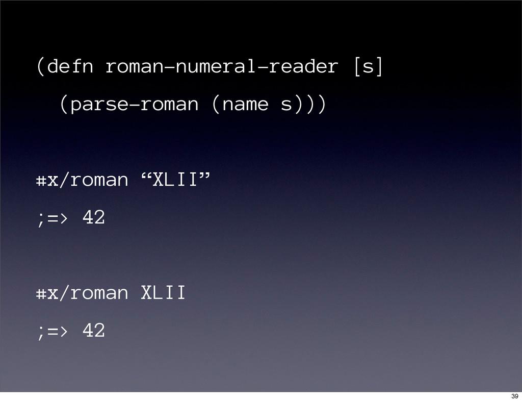 (defn roman-numeral-reader [s] (parse-roman (na...