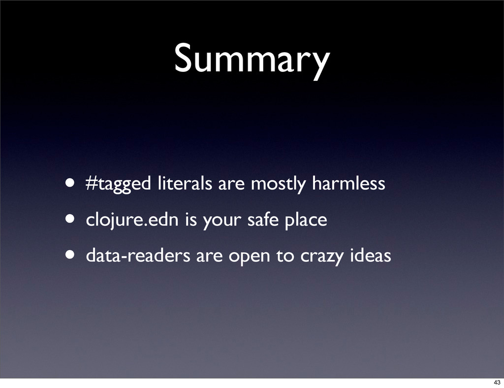 Summary • #tagged literals are mostly harmless ...