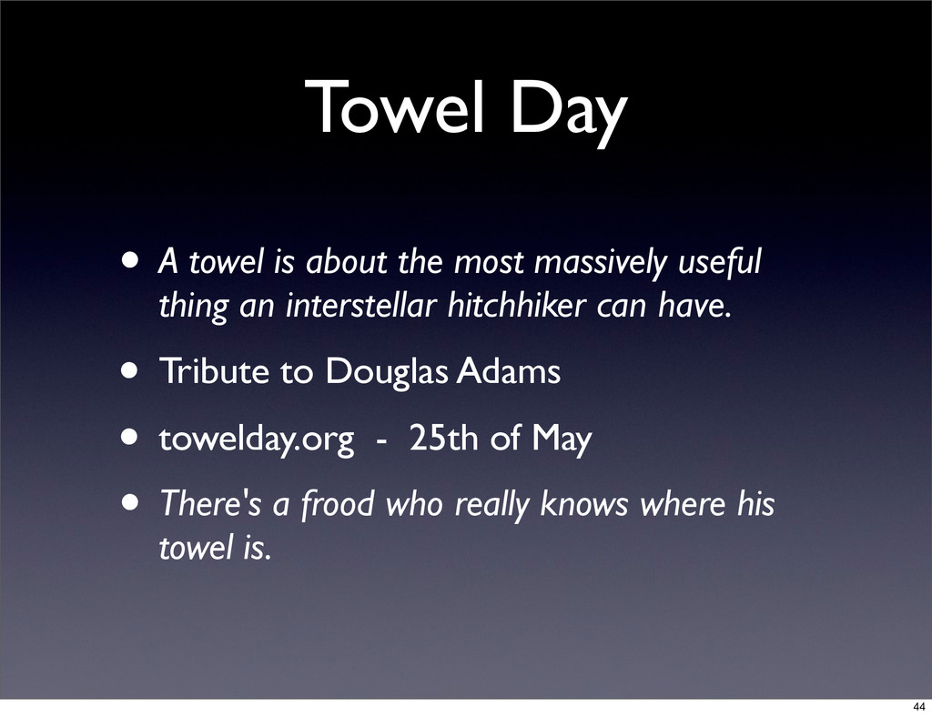 Towel Day • A towel is about the most massively...