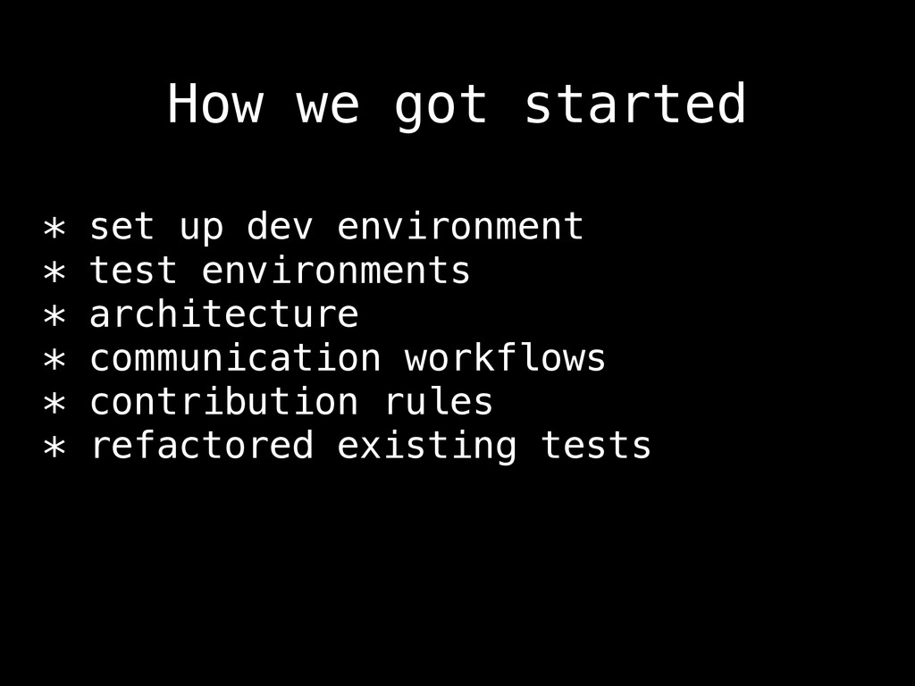 How we got started * set up dev environment * t...