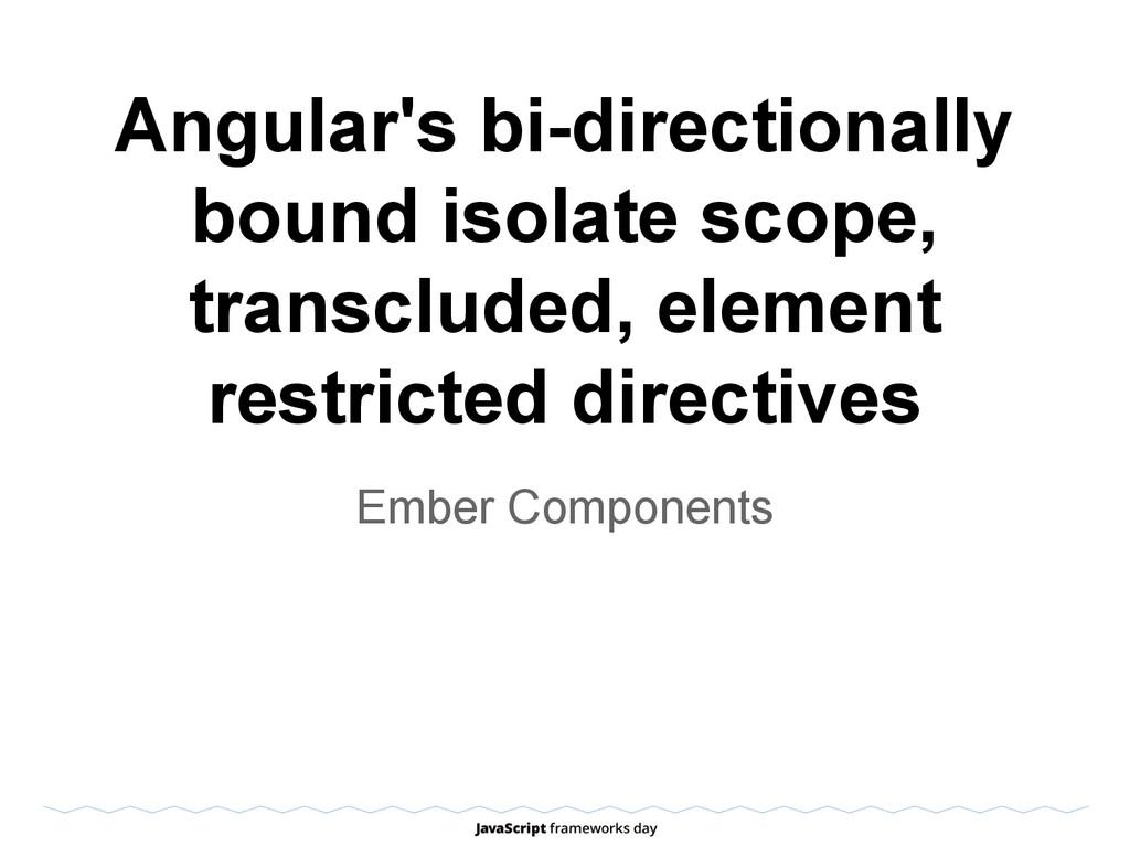 Angular's bi-directionally bound isolate scope,...