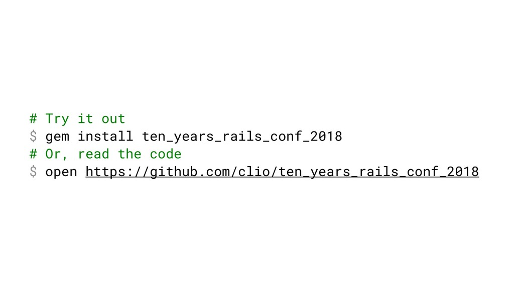# Try it out $ gem install ten_years_rails_conf...