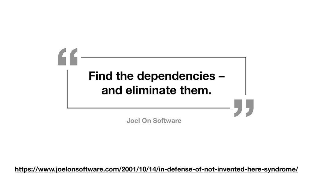 Find the dependencies – and eliminate them. htt...