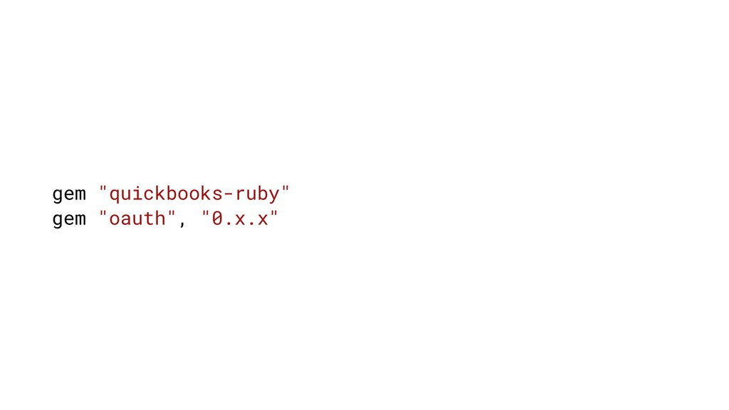 "gem ""quickbooks-ruby"" gem ""oauth"", ""0.x.x"""