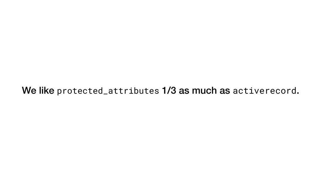 We like protected_attributes 1/3 as much as act...