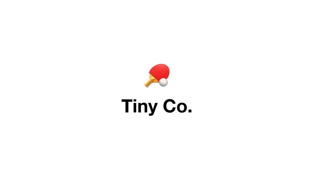 $ Tiny Co.