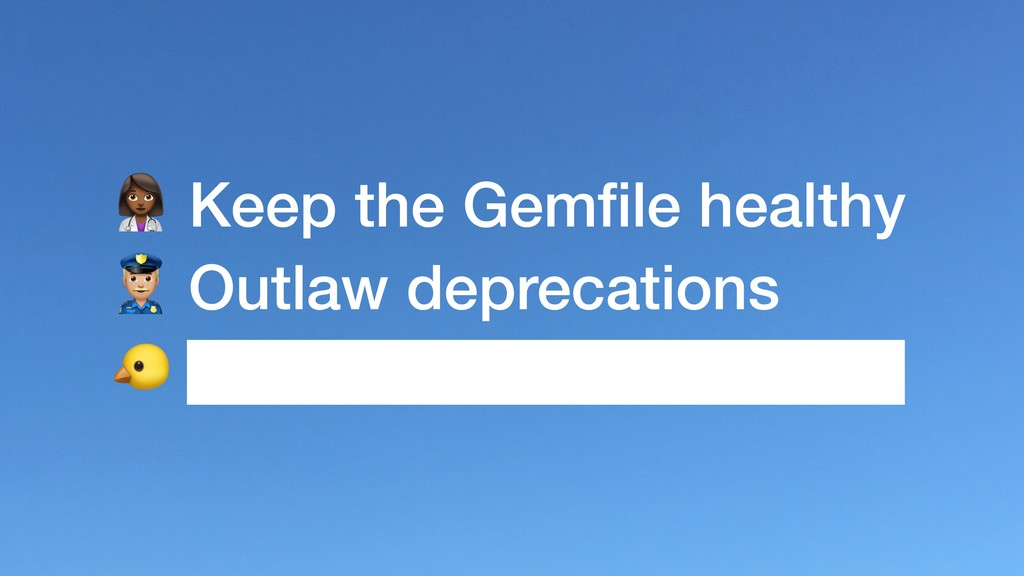 ) Keep the Gemfile healthy * Outlaw deprecations...