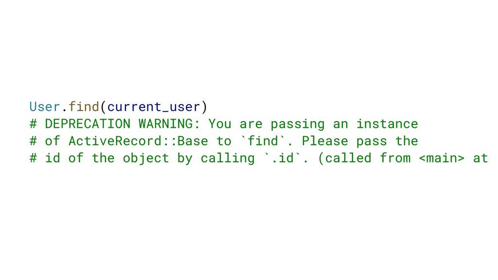 User.find(current_user) # DEPRECATION WARNING: ...