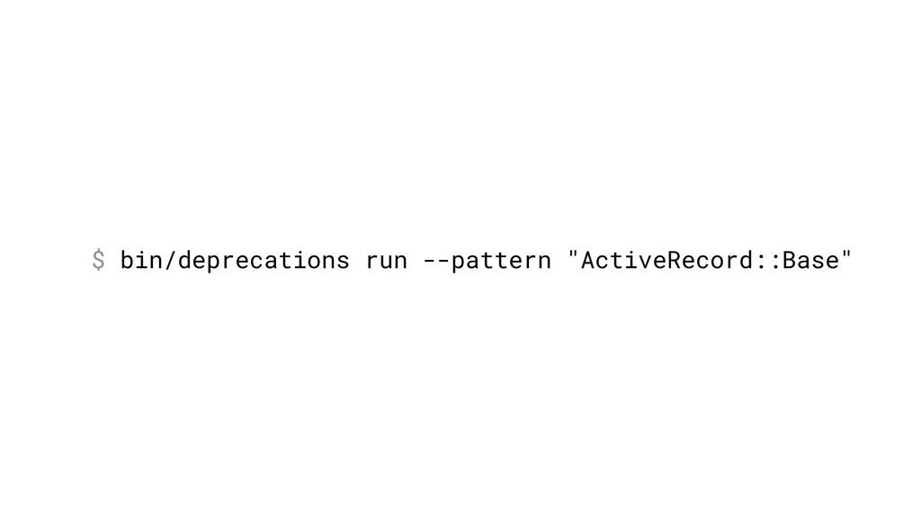 """$ bin/deprecations run --pattern """"ActiveRecord:..."""