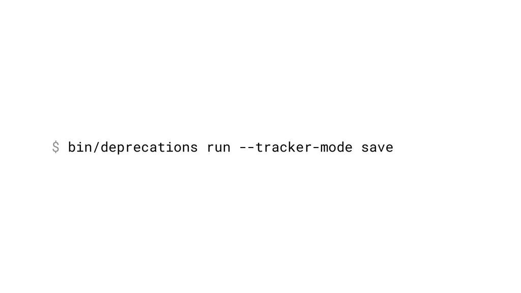 $ bin/deprecations run --tracker-mode save
