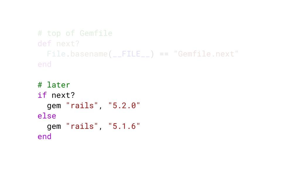 # top of Gemfile def next? File.basename(__FILE...