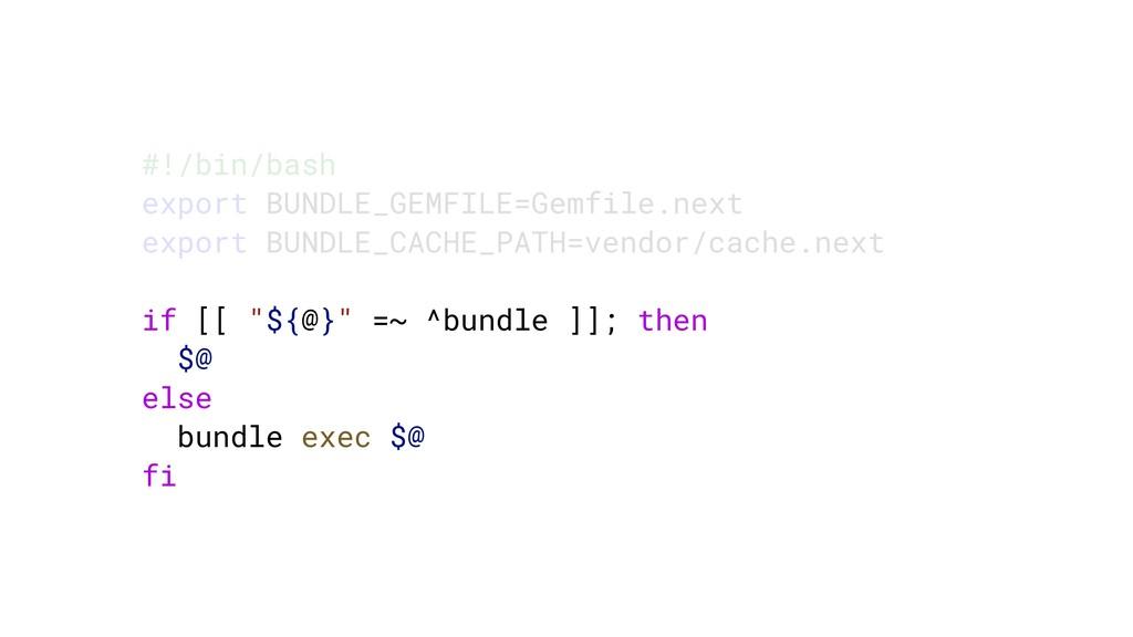 #!/bin/bash export BUNDLE_GEMFILE=Gemfile.next ...