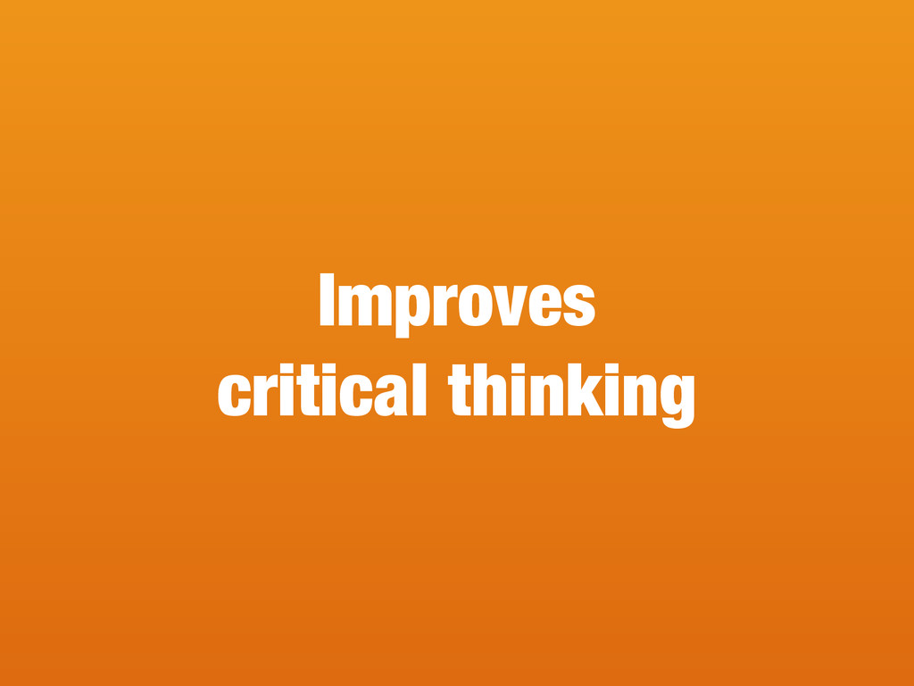 Improves critical thinking