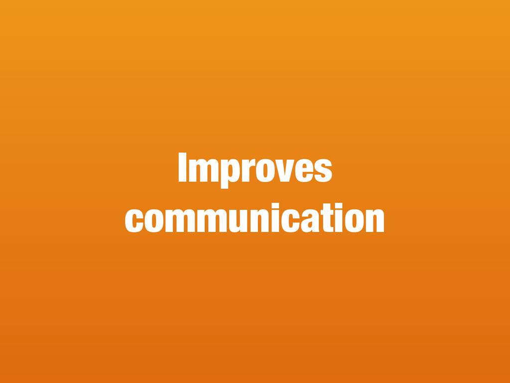 Improves communication