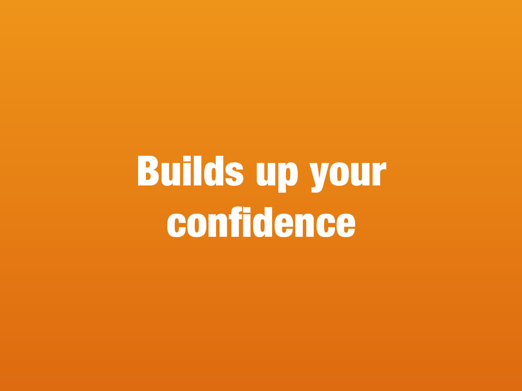 Builds up your confidence