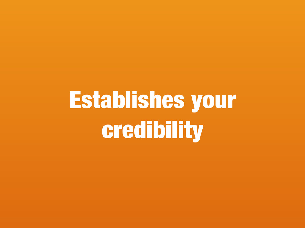 Establishes your credibility