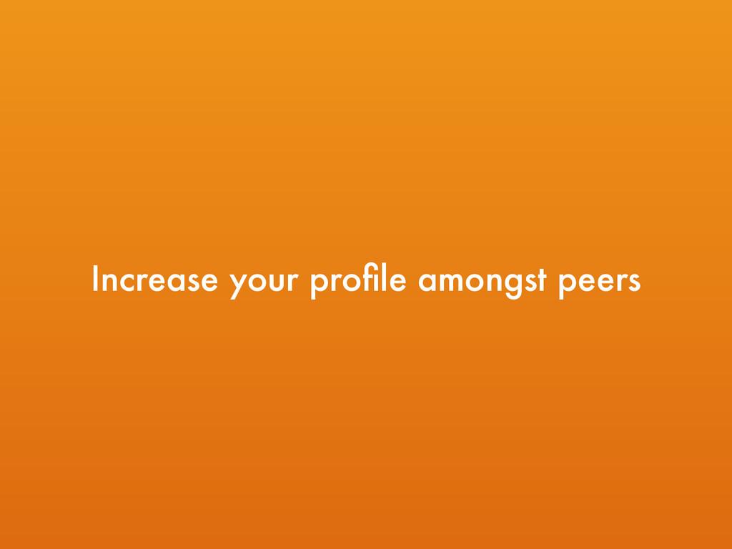 Increase your profile amongst peers